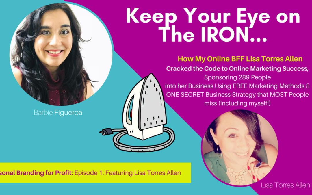 Barbie Figueroa Interviews Lisa Torres Allen: Keep Your EYE on the IRON